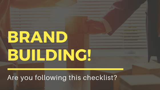 Brand Building- Are you following this checklist?