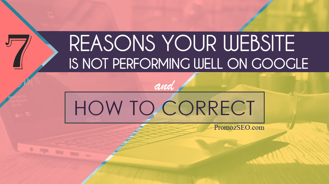 7 Reasons Your Website is Not Performing Well on Google