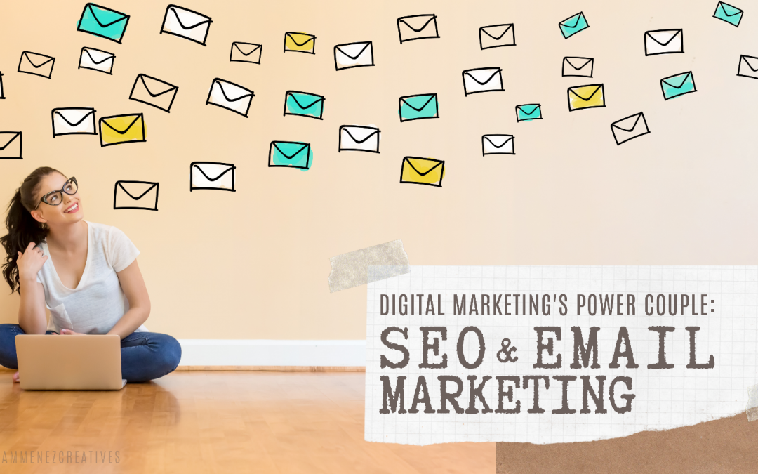 Power Couple of Digital Marketing: SEO and Email Marketing (Why You Need Them Working Together)