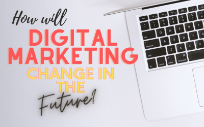 How Will Digital Marketing Change in the Future?