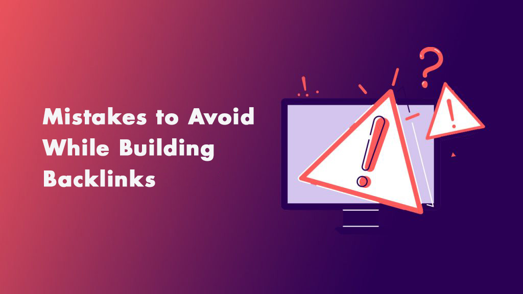 10 Mistakes to Avoid While Building Backlinks